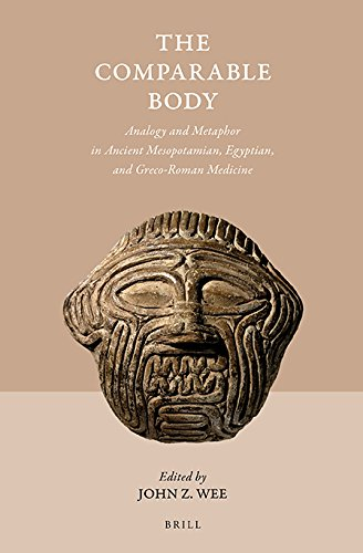 The Comparable Body - Analogy and Metaphor in Ancient Mesopotamian, Egyptian, and Greco-Roman Medicine (Studies in Ancient Medicine)