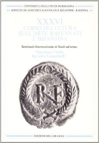 Corso di cultura arte ravennate e bizantina. Ravenna e l'Italia fra goti e longobardi (Vol. 36)