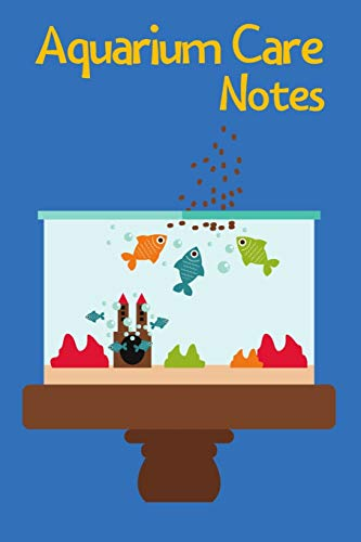 Aquarium Care Notes: Kid Fish Tank Maintenance Tracker Notebook For All Your Fishes' Needs. Great For Recording Fish Feeding, Water Testing, Water Changes, And Overall Fish Observations.