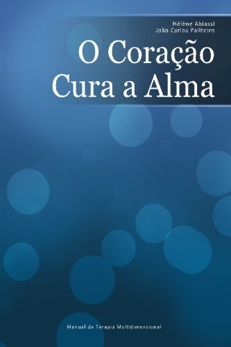 O Coração Cura a Alma: Manual De Terapia Multidimensional