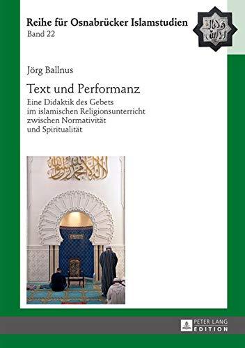 Text und Performanz: Eine Didaktik des Gebets im islamischen Religionsunterricht zwischen Normativität und Spiritualität (ROI – Reihe für Osnabrücker Islamstudien, Band 22)