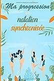 Ma progression en natation synchronisée: Carnet de suivi d'entraînement pour la natation synchronisée, artistique à remplir pour voir sa progression | ... nageurs, baigneurs, sportifs, athlètes