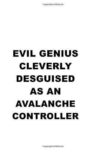 Evil Genius Cleverly Desguised As An Avalanche Controller: Personal Avalanche Controller Notebook, Journal Gift, Diary, Doodle Gift or Notebook   6 x 9 Compact Size- 109 Blank Lined Pages