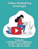Video-Marketing-Strategie: Youtube-Leitfaden für Anfänger, um Ihr Unternehmen in die Luft zu jagen