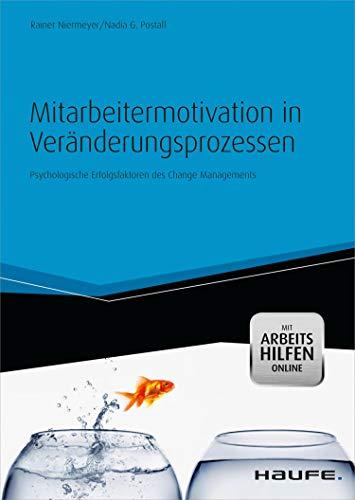 Mitarbeitermotivation in Veränderungsprozessen - mit Arbeitshilfen online: Psychologische Erfolgsfaktoren des Change Managements (Haufe Fachbuch 4530)