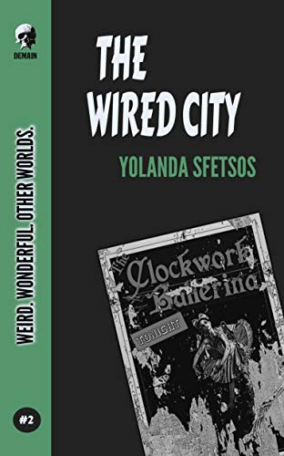 The Wired City (Weird! Wonderful! Other Worlds! Book 2) by [Yolanda Sfetsos]