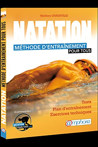 Natation - Méthode d'entrainement pour tous: Tests, séances spécifiques et exercices techniques