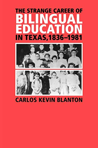 Compare Textbook Prices for The Strange Career of Bilingual Education in Texas, 1836-1981 Volume 2 Fronteras Series, sponsored by Texas A&M International University Annotated Edition ISBN 9781585446025 by Blanton, Carlos Kevin