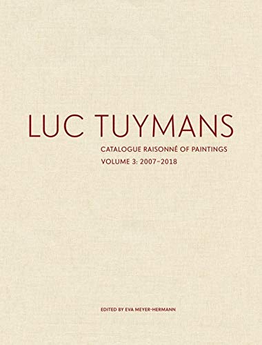 Luc Tuymans Catalogue Raisonné of Paintings: Volume 3, 2007–2018