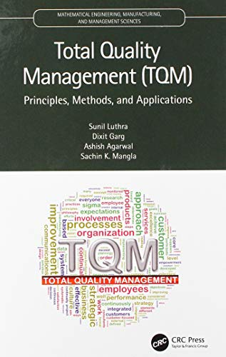 Compare Textbook Prices for Total Quality Management TQM: Principles, Methods, and Applications Mathematical Engineering, Manufacturing, and Management Sciences 1 Edition ISBN 9780367512835 by Luthra, Sunil,Garg, Dixit,Agarwal, Ashish,Mangla, Sachin K.