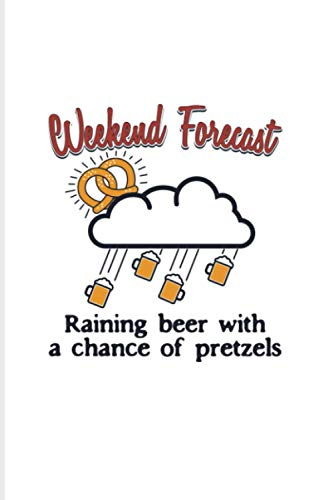 Weekend Forecast Raining Beer With A Chance Of Pretzels: 2021 Planner | Weekly & Monthly Pocket Calendar | 6x9 Softcover Organizer | Pretzel Puns & Salty Pretzels Gift