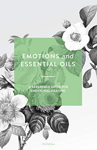 Emotions and Essential Oils: A Guide for Emotional Healing (EU Guide with links) (English Edition)