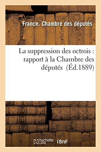 La suppression des octrois : rapport à la Chambre des députés