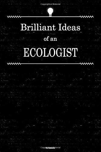 Brilliant Ideas of an Ecologist Notebook: Ecologist Journal 6 x 9 inch Book 120 lined pages gift