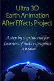 Ultra 3D Earth Animation After Effects Project: A Step By Step Tutorial for Learners of Motion Graphics