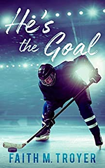 He's The Goal by [Faith M  Troyer, Victoria  Wright , Devyn  Johnson ]