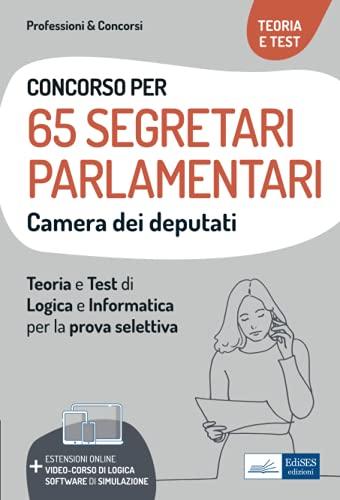 Concorso per 65 Segretari Parlamentari Camera dei deputati: Teoria e Test di Logica e Informatica per la prova selettiva