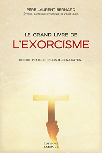 Le grand livre de l'exorcisme : Théorie, pratique, rituels de conjuration