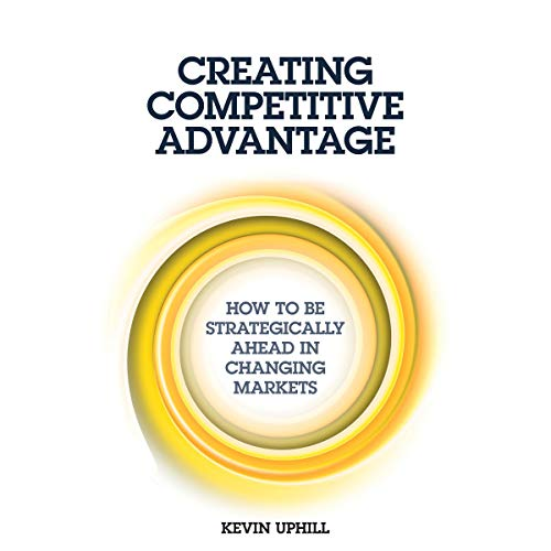 Creating Competitive Advantage     How to Be Strategically Ahead in Changing Markets              De :                                                                                                                                 Kevin Uphill                               Lu par :                                                                                                                                 Matthew Lloyd Davies                      Durée : 9 h et 31 min     Pas de notations     Global 0,0