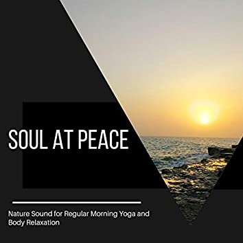 Soul at Peace - Nature Sound for Regular Morning Yoga and Body Relaxation