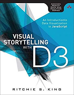 Visual Storytelling with D3: An Introduction to Data Visualization in JavaScript (Addison-Wesley Data and Analytics)