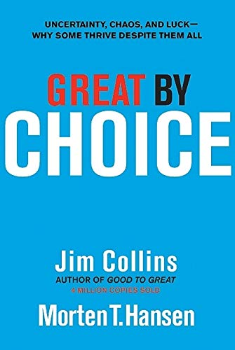 Great by Choice: Uncertainty, Chaos, and Luck--Why Some Thrive Despite Them All: 5 (Good to Great)