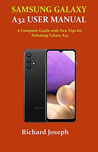 SAMSUNG GALAXY A32 USER MANUAL: A Complete Guide with New Tips for Samsung Galaxy A32