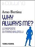 Why always me?: Le risposte di Mario Balotelli (Italian Edition)