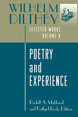 Wilhelm Dilthey: Selected Works, Volume V: Poetry and Experience