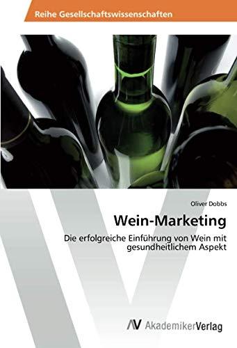Wein-Marketing: Die erfolgreiche Einführung von Wein mit gesundheitlichem Aspekt