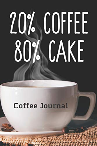 20% Coffee 80% Cake Coffee Journal: Caffeine | But First Coffee | Nurses | Cup of Joe | I love Coffee | Gift Under 10 | Cold Drip | Cafe Work Space | Barista | Coffee Beans | Aficionados | Flat White