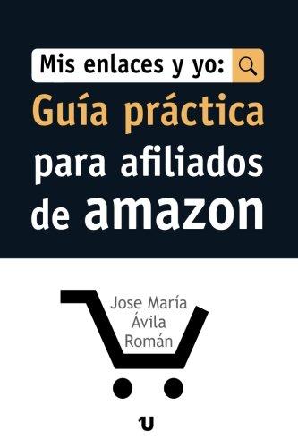 Mis Enlaces Y Yo: Guia Practica para Afiliados de Amazon