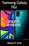 SAMSUNG GALAXY F62 USER GUIDE: A simple Instructional Manual with Tips and Tricks to Master the Samsung Galaxy F62, For Beginner and Seniors with Answers To Common Problems (English Edition)