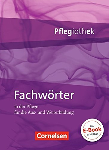 Pflegiothek - Einführung und Vertiefung für die Aus-, Fort-, und Weiterbildung: Fachwörter in der Pflege: Fachwörterbuch