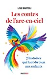 Les contes de l'arc-en-ciel: 7 histoires qui font du bien aux enfants