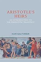 The Peripatetics: Aristotle's Heirs 322 BCE - 200 CE (Ancient Philosophies)