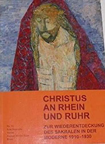 Christus an Rhein und Ruhr: Zur Wiederentdeckung des Sakralen in der Moderne (Schriftenreihe Verein August Macke Haus Bonn)