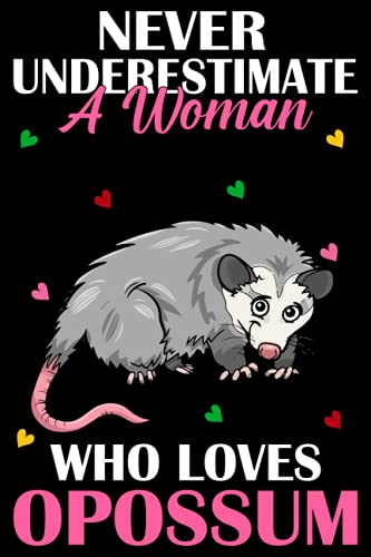 Never Underestimate A Woman Who Loves Opossum: Blank Lined Notebook for Women Girls Kids Gift: 110 Pages 6x9