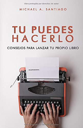 Tu Puedes Hacerlo: Consejos Para Lanzar Tu Propio Libro (Spanish Edition)