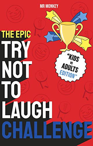 The Epic Try Not To Laugh Challenge - Kids VS Adults Edition: A Hilarious and Interactive Joke Book Game for Brothers, Sisters, Adults and Kids Age 6, 7, 8, 9, 10, 11 and 12 Years Old!