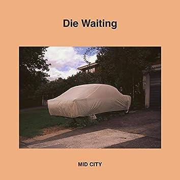 Die Waiting