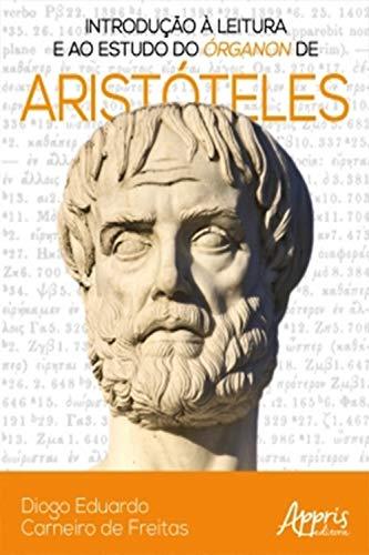 Introdução à Leitura e ao Estudo do Órganon de Aristóteles