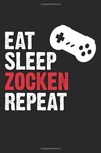 Eat Sleep Zocken Repeat: Notizbuch Planer Tagebuch Schreibheft Notizblock - Geschenk-Idee für Gamer, Zocker, Spieler. Videospiele, Online Gamer ... x 22.9 cm, 6