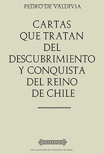 Cartas que tratan del descubrimiento y conquista del Reino de Chile