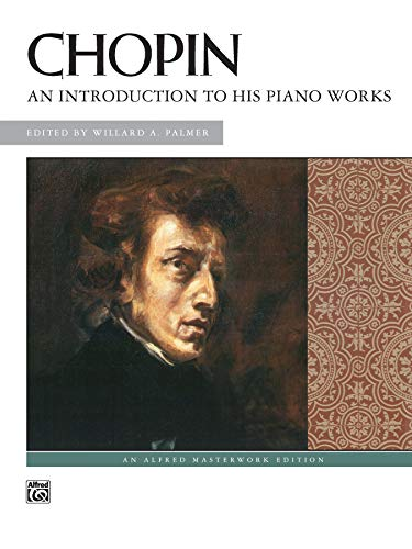 Chopin -- An Introduction to His Piano Works (Alfred Masterwork Edition)