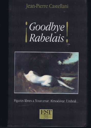 Goodbye Rabelais : Figures libres et Yourcenar, Almodovar et Umbral