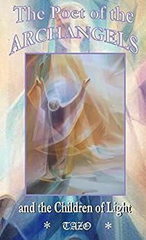 THE POET OF THE ARCHANGELS: Journey to the Land of the Divine Sophia by [Eugene Passofaro, LESZEK  FORCZEK, Friend  Tazo]