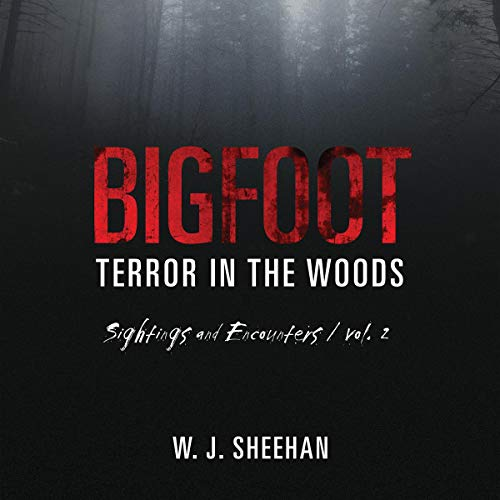 Bigfoot Terror in the Woods: Sightings and Encounters, Volume 2 audiobook cover art