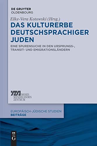 Das Kulturerbe deutschsprachiger Juden: Eine Spurensuche in den Ursprungs-, Transit- und Emigrationsländern (Europäisch-jüdische Studien – Beiträge, 9, Band 9)
