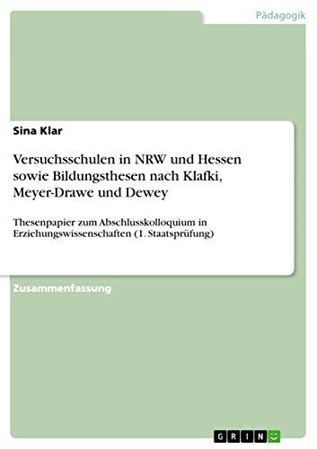 Versuchsschulen in NRW und Hessen sowie Bildungsthesen nach Klafki, Meyer-Drawe und Dewey: Thesenpapier zum Abschlusskolloquium in Erziehungswissenschaften (1. Staatsprüfung) (German Edition)